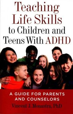 Teaching Life Skills to Children and Teens With Adhd: A Guide for Parents and Counselors