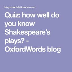 Quiz: how well do you know Shakespeare's plays? - OxfordWords blog