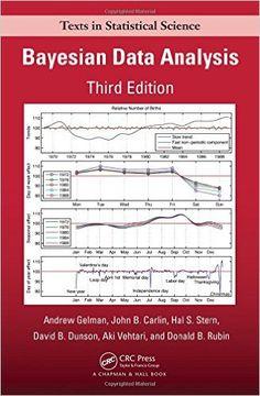 Amazon.com: Bayesian Data Analysis, Third Edition (Chapman & Hall/CRC Texts in Statistical Science) (9781439840955): Andrew Gelman, John B. Carlin, Hal S. Stern, David B. Dunson, Aki Vehtari, Donald B. Rubin: Books