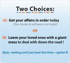 two choices: invest a few hours of time getting your affairs together now, or your grieving loved ones can spend eighty or even hundreds hours trying to figure it all out later