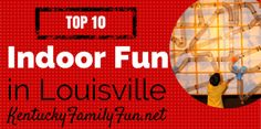 Cabin fever therapy for your kids!  - The Top 10  places for indoor fun in Louisville, Kentucky #kentucky #louisville #familyfun
