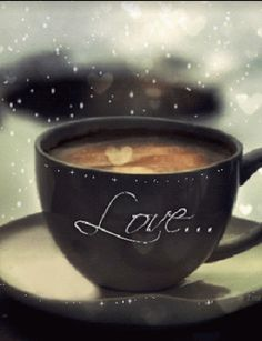 Love is the most important thing...with a little bit of coffee, all is well.