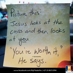 "Picture this: Jesus looks at the cross and then at you. ""You are worth it,"" He says."