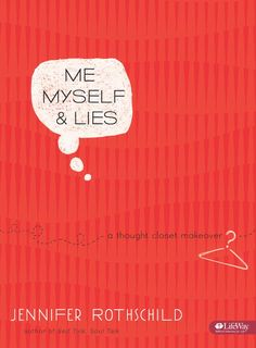 Me, Myself & Lies ~ A Thought Closet Makeover by Jennifer Rothschild