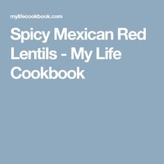 Spicy Mexican Red Lentils - My Life Cookbook - low carb healthy everyday recipes. Red Lentil Recipes Easy, Vegetarian Chili Easy, Vegetarian Curry, Lentil Dishes, Lentils And Rice, My Cookbook, Protein Snacks, Everyday Food, Plant Based Recipes