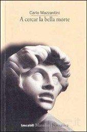 A cercar la bella morte - Carlo Mazzantini
