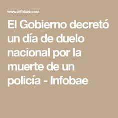 El Gobierno decretó un día de duelo nacional por la muerte de un policía - Infobae