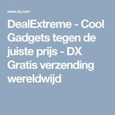 DealExtreme - Cool Gadgets tegen de juiste prijs - DX Gratis verzending wereldwijd