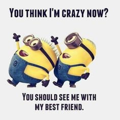 You think I'm crazy now...sooooo true