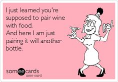 I just learned you're supposed to pair wine with food. And here I am just pairing it will another bottle.