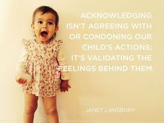 Acknowledge and validate your child's feelings, and be aligned with their hearts. @janetlansbury