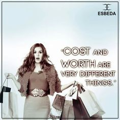 #QuoteForTheDay  Confessions of a shopaholic!  Esbeda provides the worth, doesn't it?