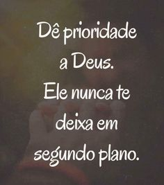 prioridade-a-deus My Jesus, Jesus Christ, Jesus Freak, Love You, My Love, More Than Words, Jesus Quotes, Faith In God, Good Vibes Only