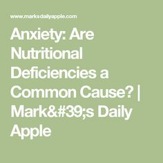 Anxiety: Are Nutritional Deficiencies a Common Cause? | Mark's Daily Apple