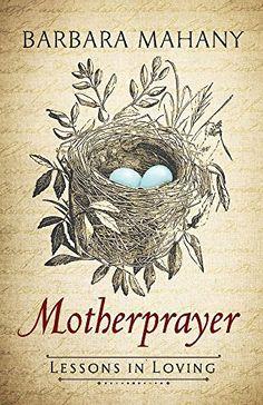 Motherprayer: Lessons in Loving by Barbara Mahany https://www.amazon.com/dp/1501827278/ref=cm_sw_r_pi_dp_x_5xlYxbVRWDJ37
