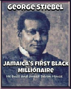 first Mr George Stiebel. He owned Devon House. Black History Inventors, Black History Books, Black History Facts, Jamaican Phrases, Jamaican Quotes, Jamaican Art, Old Jamaica, Jamaica History, Jamaican People