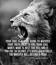 Know your own soul and go for what you truly want. No fear