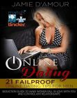 Online Dating: 21 Fail-proof Online Dating Tips for Men Seduction Guide to Make Women Fall in Love with You and Control any Relationship