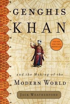 Genghis Khan and the Making of the Modern World  by Jack Weatherford, J. McIver Weatherford