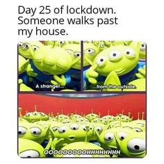 Toy Story aliens in Coronavirus Covid 19 lockdown Day 25 of lockdown Someone walks past my house A stranger From the outside Ooohhh Meme Funny Humor Sarcasm - Humour Disney, Funny Disney Jokes, Crazy Funny Memes, Disney Memes, Really Funny Memes, Stupid Memes, Funny Relatable Memes, Haha Funny, Funny Cute