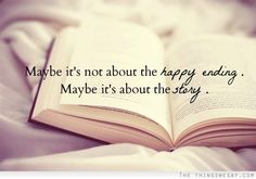 Maybe it's not about the happy ending maybe it's about the story