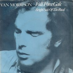 """Full Force Gale / Bright Side of the Road, a Single by Van Morrison. Released in 1979 on Mercury (catalog no. 6001 122; Vinyl 7""""). Genres: Folk Rock.  Rated #395 in the best singles of 1979."""