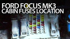 ford focus mk3 cabin fuses location (fusebox, bcm module)