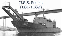 U.S.S. Peoria (LST-1183) was laid down on 24 February 1968) and Launched 23 November 1968). She was acquired by the USN on  01 January 1970 and commissioned 21 February 1970. And after 24 Years of service the USS PEORIA LST-1183 was decommissioned on 28 January 1994.
