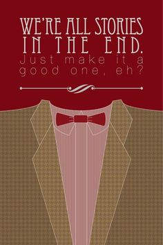 We're all just stories in the end. Just make it a good one, eh? Perfect quote from Matt Smith's eleventh doctor. Doctor Who. Doctor Who Poster, Doctor Who Quotes, Geronimo, The Words, Tardis, Mantra, Motto, Crossover, Quotes To Live By