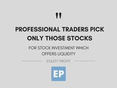 #Professionaltraders pick only those #stocks for #stockinvestment which #offers liquidity.  www.equityprofit.com