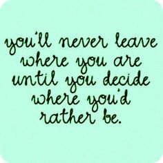 . . . decide where you'd rather be.