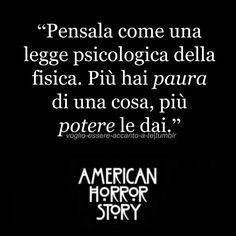 """""""Pensala come una legge psicologica della fisica. Più hai paura di una cosa, più potere le dai"""" American Horror Story"""