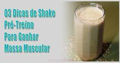 3 dicas de shake pré-treino para ganhar massa muscular