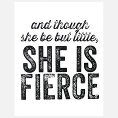 "Shakespeare, Midsummer Night's Dream: ""and though she be but little, she is fierce."""