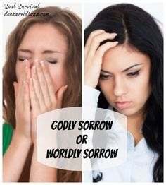 """""""Godly Sorrow or Worldly Sorrow?"""" Is it godly sorrow or worldly sorrow? Worldly sorrow can lead to disqualification as it did with Saul and others, but godly sorrow leads to repentance and a changed life. May 6 - Soul Survival"""