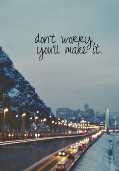 Don't worry, you'll make it.
