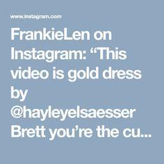 "FrankieLen on Instagram: ""This video is gold dress by @hayleyelsaesser Brett you're the cutest creep"""