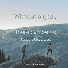 "President Thomas S. Monson: ""Without a goal, there can be no real success."" #lds #quotes"
