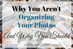 There are many reasons you aren't organizing your photos and plenty of reasons why you should. Tips from Good Life Organizing & Photo Organizer Andi Willis