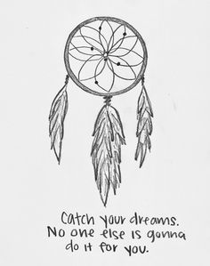 Catch You Dreams. No One Else Is Gonna Do It For You.