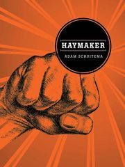 """""""Haymaker"""" by Adam Schuitema (Northern Illinois University Press/Switchgrass Books): A witty and and politically charged novel, """"Haymaker"""" is the story of an isolated Michigan town that becomes the flash point for some of the principal ideological debates of our day. It is a story about the failure of best intentions and the personal freedom of individuals to do good or to harm."""