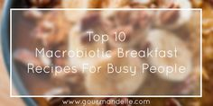 Macrobiotic Breakfast Recipes For Busy People