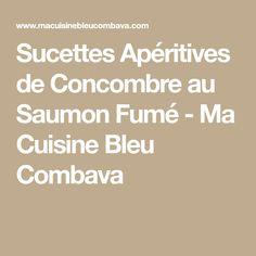 Sucettes Apéritives de Concombre au Saumon Fumé - Ma Cuisine Bleu Combava