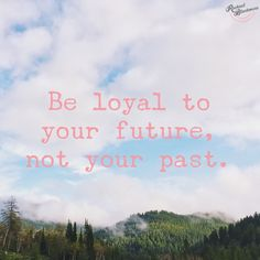 Who are you most loyal to the past or the future? Tomorrow is the start of a new day. Look to your future. Are you stuck looking at the past and want to look to the future? Relationship coaching can help identify what you are holding on to from a past relationship