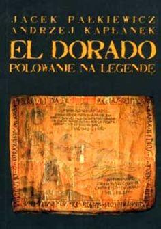 El Dorado. Polowanie na legendę. Jacek Pałkiewicz http://palkiewicz.com/ksiazki/el-dorado-polowanie-na-legende/