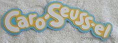 UNIVERSAL STUDIOS Island Adventure CARO SEUSS EL Scrapbook Die Cut Title SSFFDeb