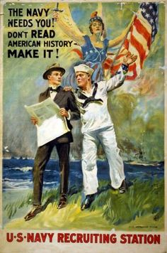 "Don't read history — make it!    College students were encourage to enlist, as well. Here a sailor tells a young man in a suit, ""Don't read American history — make it!""    Poster by: James Montgomery Flagg ; The H.C. Miner Litho. Co. N.Y. 1917."