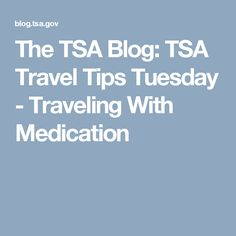The TSA Blog: TSA Travel Tips Tuesday - Traveling With Medication
