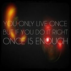 You only live once, but if you do it right once is enough. #quotes #birthday  http://www.wishesquotes.com/birthday/birthday-wishes