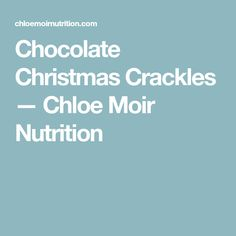 Chocolate Christmas Crackles — Chloe Moir Nutrition